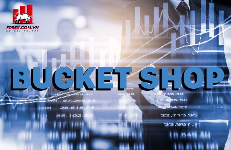 Bucket Shops là gì?