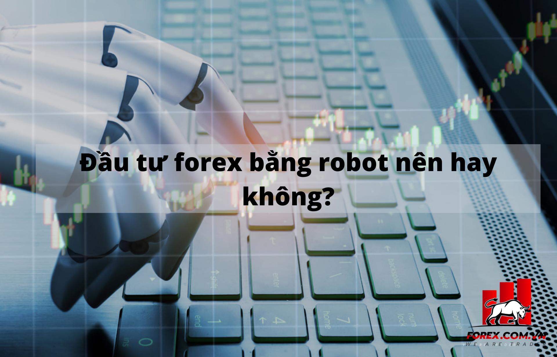 Đầu Tư Forex Bằng Robot Nên Hay Không