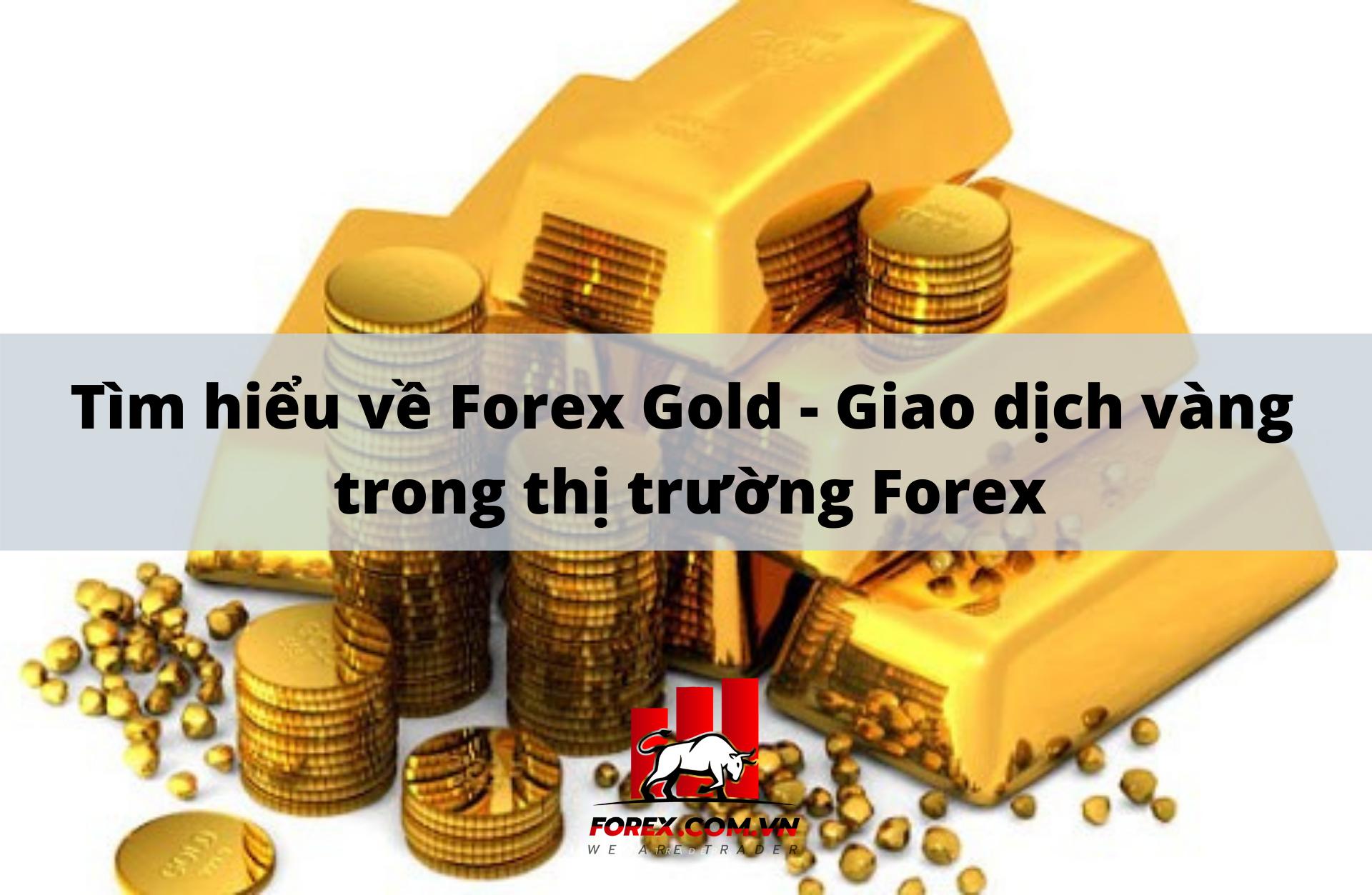 Tìm hiểu về Forex Gold - Giao dịch vàng trong thị trường Forex