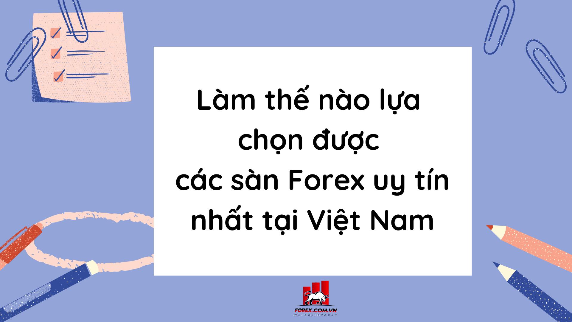 Làm thế nào lựa chọn được các sàn Forex uy tín nhất tại Việt Nam
