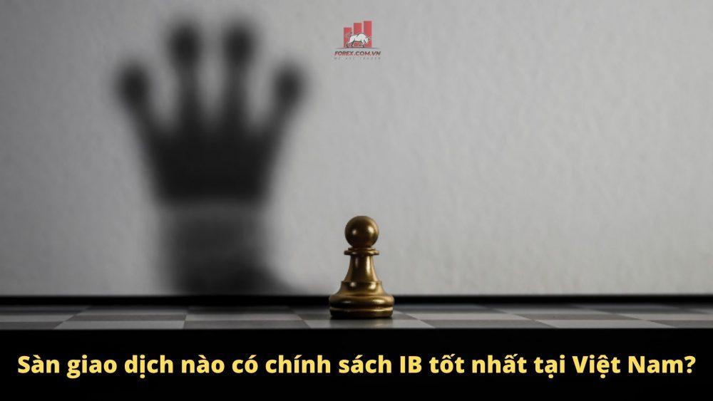 Sàn giao dịch có chính sách IB Forex tốt nhất tại Việt Nam